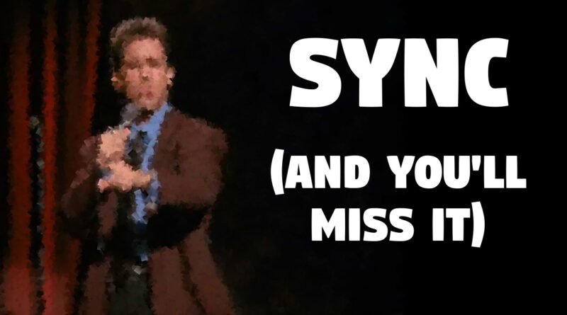 Sync And You'll Miss It