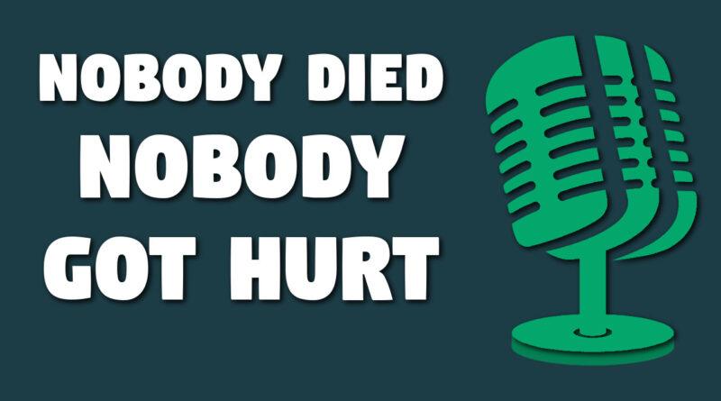 Nobody died nobody got hurt