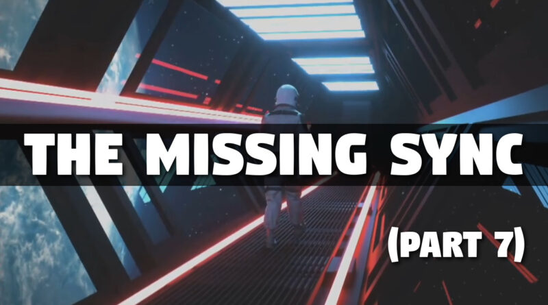The Missing Sync Part 7