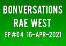 Bonversations | Ep #04 | Rae West (16-Apr-2021)
