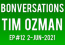Bonversations | Ep #12 | Tim Ozman (6-Jun-2021)