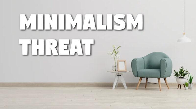 The Minimalism Threat