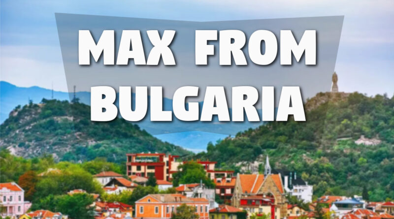 Max from Bulgaria